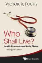 Who Shall Live? ebook by Victor R Fuchs