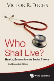 Who Shall Live? - Health, Economics and Social Choice ebook by Victor R Fuchs