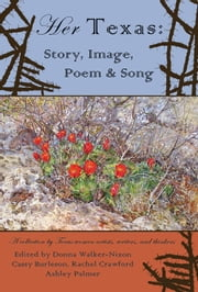 Her Texas - Story, Image, Poem & Song ebook by Donna Walker-Nixon, Cassy Burleson, Rachel Crawford,...