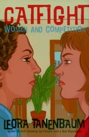 Catfight - Women and Competition ebook by Leora Tanenbaum