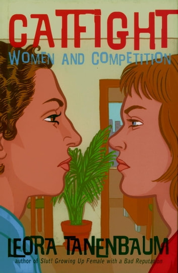 Catfight - Women and Competition 電子書 by Leora Tanenbaum