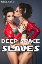 Deep Space Slaves ebook by Laura Knots