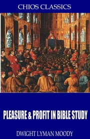 Pleasure & Profit in Bible Study ebook by Dwight Lyman Moody