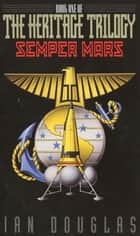 Semper Mars - Book One of the Heritage Trilogy ebook by Ian Douglas