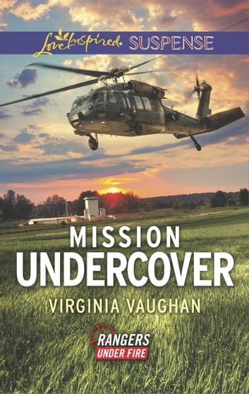Mission Undercover (Mills & Boon Love Inspired Suspense) (Rangers Under Fire, Book 5) eBook by Virginia Vaughan