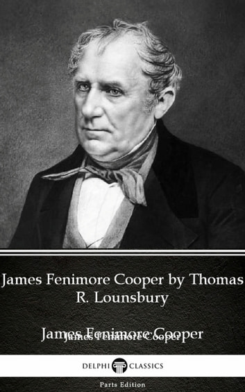 James Fenimore Cooper by Thomas R. Lounsbury - Delphi Classics (Illustrated) eBook by Thomas R. Lounsbury