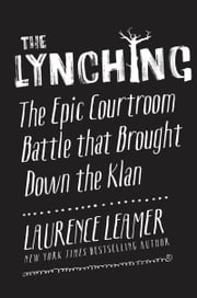 The Lynching - The Epic Courtroom Battle That Brought Down the Klan ebook by Laurence Leamer