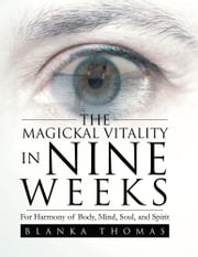 The Magickal Vitality in Nine Weeks ebook by Blanka Thomas