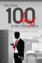 The First 100 Days in the Main Office - Transforming A School Culture ebook by Alan Jones