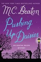 Pushing Up Daisies - An Agatha Raisin Mystery ebook by M. C. Beaton