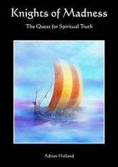 Knights of Madness - The Quest for Spiritual truth ebook by Adrian Holland