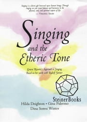 Singing and the Etheric Tone: Gracia Ricardo's Approach to Singing, Based on Her Work with Rudolf Steiner ebook by Hilda Deighton, Gina Palermo