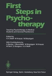 First Steps in Psychotherapy - Teaching Psychotherapy to Medical Students and General Practitioners ebook by H.H. Wolff,H. Becker,I. Bloomfield,W. Knauss,W. Bräutigam,W. Braütigam,W. Knauss,W. Senf,D. Sturgeon,H.H. Wolff