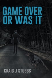 GAME OVER or Was It ebook by Craig J Stubbs