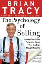 The Psychology of Selling - Increase Your Sales Faster and Easier Than You Ever Thought Possible ebook by Brian Tracy