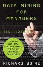 Data Mining for Managers ebook by R. Boire