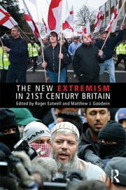 The New Extremism in 21st Century Britain ebook by Roger Eatwell,Matthew J Goodwin