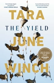 The Yield: Winner of the 2020 Miles Franklin Award ebook by Tara June Winch