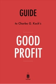 Guide to Charles G. Koch's Good Profit by Instaread eBook by Instaread