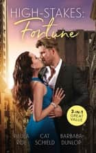 High Stakes - Fortune/A Precious Inheritance/The Rogue's Fortune/A Golden Betrayal ebook by Paula Roe, Cat Schield, BARBARA DUNLOP