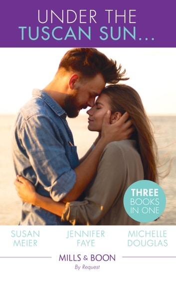 Under The Tuscan Sun...: A Bride for the Italian Boss / Return of the Italian Tycoon / Reunited by a Baby Secret (Mills & Boon By Request) eBook by Jennifer Faye,Michelle Douglas,Susan Meier