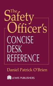 The Safety Officer's Concise Desk Reference ebook by O'Brien, Daniel Patrick