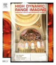 High Dynamic Range Imaging: Acquisition, Display, and Image-Based Lighting ebook by Reinhard, Erik