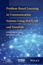 Problem-Based Learning in Communication Systems Using MATLAB and Simulink ebook by Kwonhue Choi,Huaping Liu