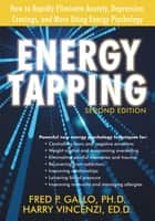 Energy Tapping - How to Rapidly Eliminate Anxiety, Depression, Cravings, and More Using Energy Psychology ebook by Fred Gallo, PhD, Harry Vincenzi,...