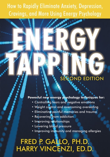 Energy Tapping - How to Rapidly Eliminate Anxiety, Depression, Cravings, and More Using Energy Psychology ebook by Fred Gallo, PhD,Harry Vincenzi, EdD