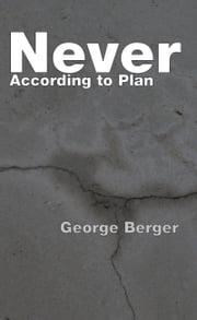 Never According to Plan ebook by George Berger
