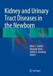 Kidney and Urinary Tract Diseases in the Newborn ebook by Aftab S. Chishti,Shumyle Alam,Stefan G. Kiessling