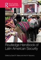 Routledge Handbook of Latin American Security ebook by David R. Mares, Arie M. Kacowicz
