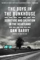 The Boys in the Bunkhouse - Servitude and Salvation in the Heartland ebook by Dan Barry