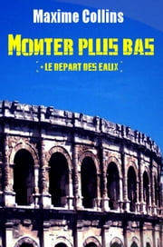 Monter plus bas + Le Départ des Eaux ebook by Maxime Collins