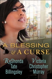A Blessing & a Curse - A Novel ebook by ReShonda Tate Billingsley, Victoria Christopher Murray