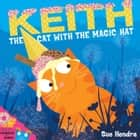 Keith the Cat with the Magic Hat eBook by Sue Hendra, Paul Linnet
