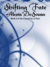 Shifting Fate (The Chronicles of Fate, Book 1) ebook by Alexis DeSousa