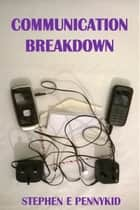 Communication Breakdown ebook by Stephen E Pennykid