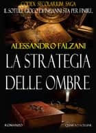 LA STRATEGIA DELLE OMBRE - Codex secolarium saga #4 ebook by Alessandro Falzani
