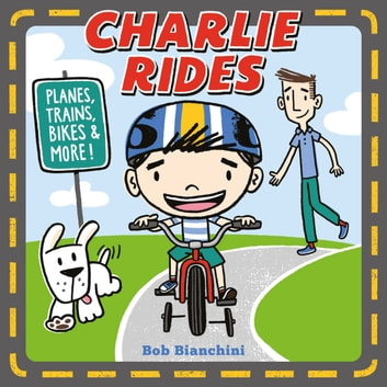 Charlie Rides - Planes, Trains, Bikes, and More! ebook by Bob Bianchini