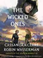 The Wicked Ones - Ghosts of the Shadow Market, #6 ekitaplar by Cassandra Clare, Robin Wasserman