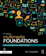Multimedia Foundations - Core Concepts for Digital Design ebook by Vic Costello