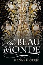 The Beau Monde: Fashionable Society in Georgian London ebook by Hannah Greig