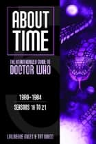 About Time 5: The Unauthorized Guide to Doctor Who (Seasons 18 to 21) ebook by Lawrence Miles,Tat Wood