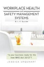 Workplace Health and Safety Management Systems - D.I.Y Guide ebook by Jessica Urquhart
