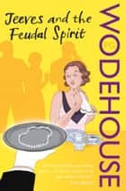Jeeves and the Feudal Spirit - (Jeeves & Wooster) ebook by P G Wodehouse