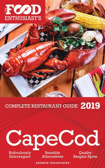 Cape Cod 2019 The Food Enthusiast S Complete Restaurant Guide