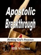 Apostolic Breakthrough ebook by Bill Vincent