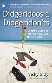 Didgeridoos And Didgeridon'ts: A Brit's Guide To Moving Your Life Down Under (Second Edition) ebook by Vicky Gray
